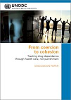 From coercion to cohesion. Treating drug dependence through health care, not punishment. Discussion paper based on a scientific workshop, UNODC, Vienna, October 28-30, 2009