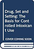 Drug, set and setting: the basis for controlled intoxicant use