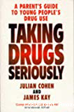 Taking drugs seriously. A parent's guide to young people's drug use