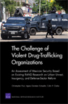 The challenge of violent drug-trafficking organizations. An assessment of Mexican security based on existing RAND research on urban unrest, insurgency, and defense-sector reform