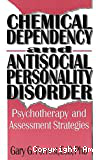 Chemical dependency and antisocial personality disorder : psychotherapy and assessment strategies