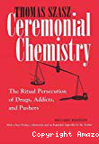 Ceremonial chemistry. The ritual persecution of drugs, addicts and pushers
