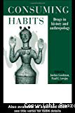 Consuming habits. Drugs in history and anthropology