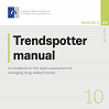 Trendspotter manual: A handbook for the rapid assessment of emerging drug-related trends
