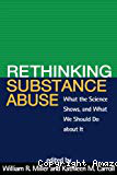 Rethinking substance abuse. What the science shows, and what we should do about it