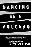 Dancing on a volcano: the Latin American drug trade