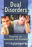 Dual disorders : essentials for assessment and treatment
