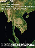 An atlas of trafficking in Southeast Asia: The illegal trade in arms, drugs, people, counterfeit goods and natural resources in mainland Southeast Asia