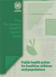 The European health report 2005. Public health action for healthier children and populations
