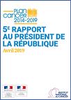 Plan cancer 2014-2019. 5e rapport au président de la République