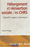 Hébergement et réinsertion sociale : les CHRS. Dispositif, usagers, intervenants