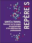 Santé et Travail : intervenir sur les usages de psychotropes et les addictions des professionnels