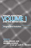 Heroin addiction and the British system. Vol. 1. Origins and evolution