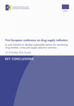 First European conference on drug supply indicators: key conclusions. A joint initiative to develop sustainable options for monitoring drug markets, crime and supply reduction activities