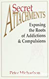 Secret attachements : exposing the roots of addictions and compulsions