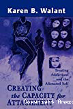 Creating the capacity for attachment : treating addictions and the alienated self