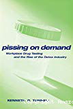 Pissing on demand. Workplace drug testing and the rise of the detox industry
