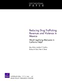 Reducing drug trafficking revenues and violence in Mexico. Would legalizing marijuana in California help?