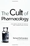 The cult of pharmacology: How America became the world's most troubled drug culture