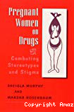 Pregnant women on drugs: combatting stereotypes and stigma