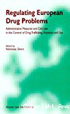 Regulating European drug problems: administrative measures and civil law in the control of drug trafficking, nuisance and use