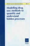 Modelling drug use: methods to quantify and understand hidden processes