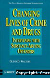 Changing lives of crime and drugs : intervening with substanceabusing offenders