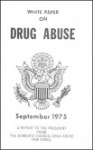 White paper on drug abuse 1975. A report to the President from the Domestic Council Drug Abuse Task Force