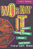 Workin'g it : women living through drugs and crime