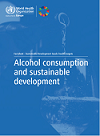 Alcohol consumption and sustainable development. Factsheet - Sustainable Development Goals: health targets