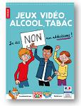 Jeux vidéo, alcool, tabac : Je dis NON aux addictions !