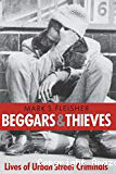 Beggars & thieves : lives of urban street criminals