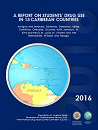 A report on students' drug use in 13 Caribbean countries, 2016: Antigua and Barbuda, The Bahamas, Barbados, Belize, Dominica, Grenada, Guyana, Haiti, Jamaica, St. Kitts and Nevis, St. Lucia, St. Vincent and the Grenadines, Trinidad and Tobago