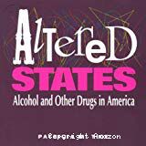 Altered states : alcohol and other drugs in America