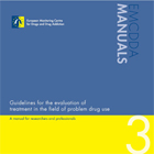 Guidelines for the evaluation of treatment in the field of problem drug use. A manual for researchers and professionals