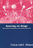Dancing on drugs : risk, health and hedonism in the British club scene