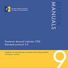 Treatment demand indicator (TDI) standard protocol 3.0: Guidelines for reporting data on people entering drug treatment in European countries