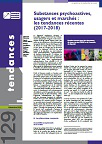 Tendances, n°129 - Décembre 2018 - Substances psychoactives, usagers et marchés : les tendances récentes (2017-2018)