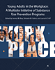Young adults in the workplace: a multisite initiative of substance use