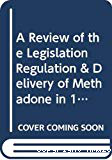 Drug prevention. A review of the legislation, regulation and delivery of methadone in 12 member states of the European union. Final report