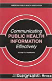 Public health information. Communicating effectively. A guide for practitioners