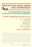 Prescription drug abuse and dependence : how prescription drug abuse contributes to the drug abuse epidemic