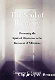 The soul of recovery. Uncovering the spiritual dimension in the treatment of addictions
