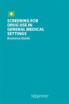 Screening for drug use in general medical settings. Resource guide