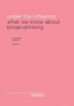 Under the influence. What we know about binge-drinking. Interim report