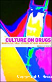 Culture on drugs. Narco-cultural studies of high modernity