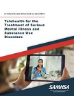 Telehealth for the treatment of serious mental illness and substance use disorders