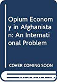 The opium economy in Afghanistan: an international problem