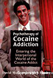 Psychotherapy of cocaine addiction : entering the interpersonal world of the cocaine addict