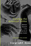 Creating the American junkie. Addiction research in the classic era of narcotic control